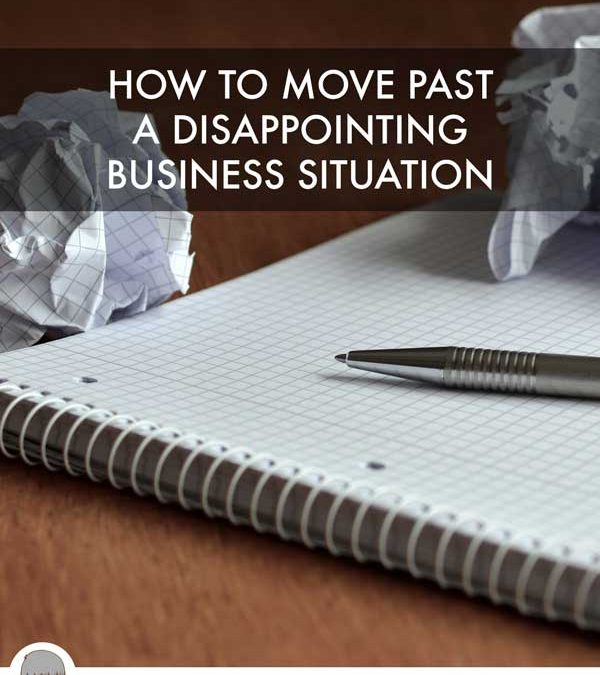 How to Move Past a Disappointing Business Situation