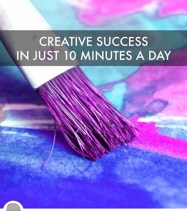 Creative Success In Just 10 Minutes A Day