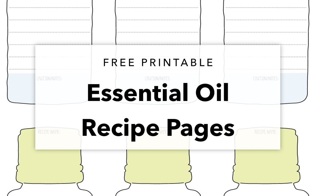 Free Printable – Essential Oil Recipe Pages