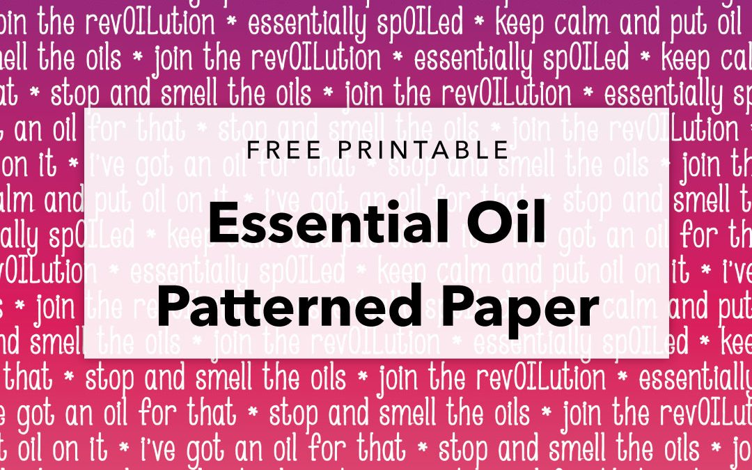 Free Printable – Essential Oil Sayings Patterned Paper