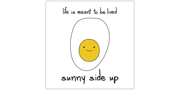 life is meant to be lived sunny side up